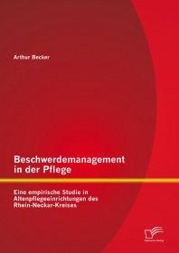 Beschwerdemanagement in der Pflege: Eine empirische Studie in Altenpflegeeinrichtungen des Rhein-Nec