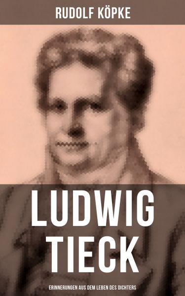 Ludwig Tieck: Erinnerungen aus dem Leben des Dichters