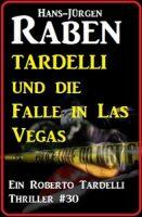 Tardelli und die Falle in Las Vegas: Ein Roberto Tardelli Thriller #30