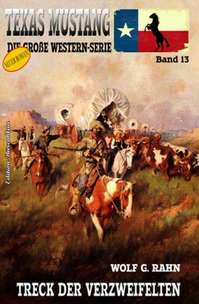Texas Mustang #13: Treck der Verzweifelten