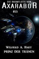Die Raumflotte von Axarabor #13: Prinz der Tränen