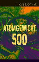 Atomgewicht 500 (Vollständige Ausgabe)