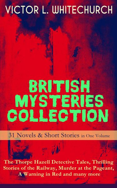 BRITISH MYSTERIES COLLECTION - 31 Novels & Short Stories in One Volume: The Thorpe Hazell Detective