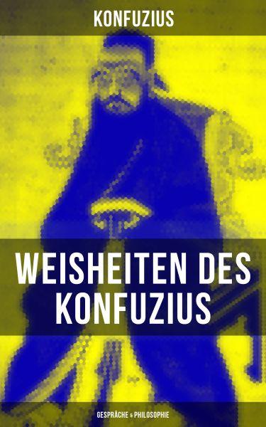 Weisheiten des Konfuzius: Gespräche & Philosophie