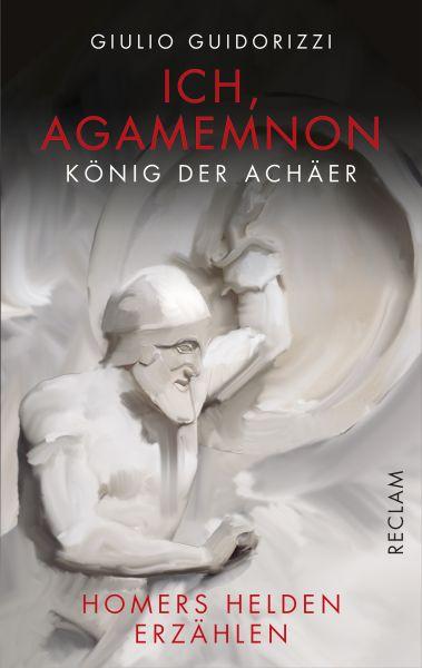 Ich, Agamemnon, König der Achäer