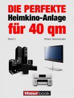 Die perfekte Heimkino-Anlage für 40 qm (Band 3)