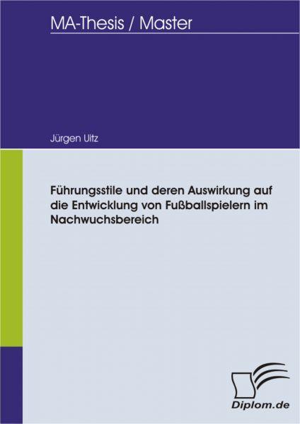 Führungsstile und deren Auswirkung auf die Entwicklung von Fußballspielern im Nachwuchsbereich