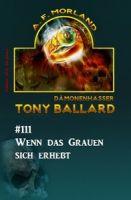 Tony Ballard #111 - Wenn sich das Grauen erhebt