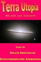 Terra Utopia 36 - Einsatzkommando Andromeda