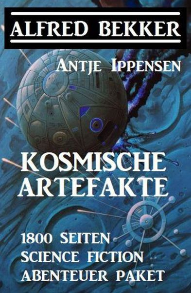 Kosmische Artefakte: 1800 Seiten Science Fiction Abenteuer Sammelband