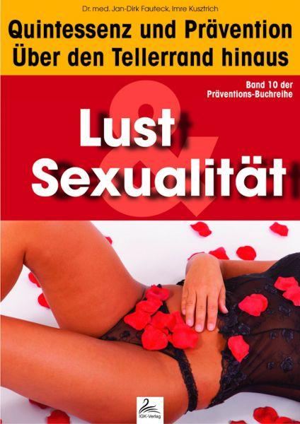 Lust & Sexualität: Quintessenz und Prävention