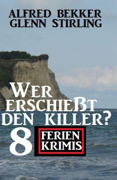 Wer erschießt den Killer? 8 Ferienkrimis