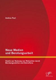 Neue Medien und Beratungsarbeit: Studie zur Nutzung von Webseiten durch Beratungsstellen und Betroff