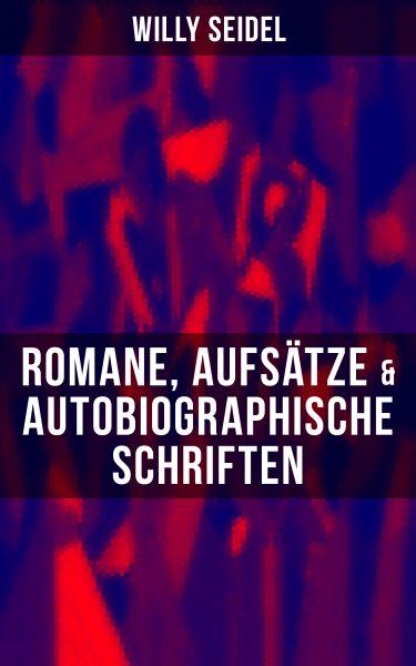 Willy Seidel: Romane, Aufsätze & Autobiographische Schriften