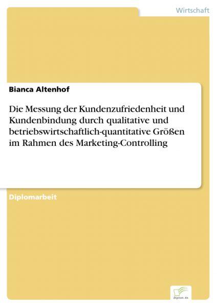 Die Messung der Kundenzufriedenheit und Kundenbindung durch qualitative und betriebswirtschaftlich-q
