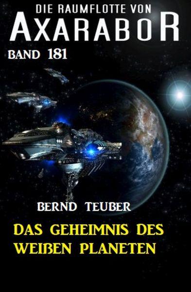 Das Geheimnis des weißen Planeten: Die Raumflotte von Axarabor - Band 181