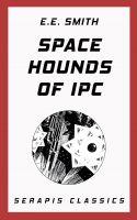 Space Hounds of Ipc (Serapis Classics)