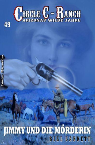 Circle C-Ranch #49: Jimmy und die Mörderin