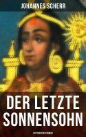 Der letzte Sonnensohn: Historischer Roman