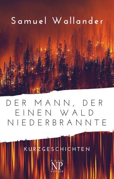 Der Mann, der einen Wald niederbrannte