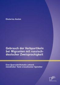 Gebrauch der Verbpartikeln bei Migranten mit russisch-deutscher Zweisprachigkeit : Eine Querschnitts