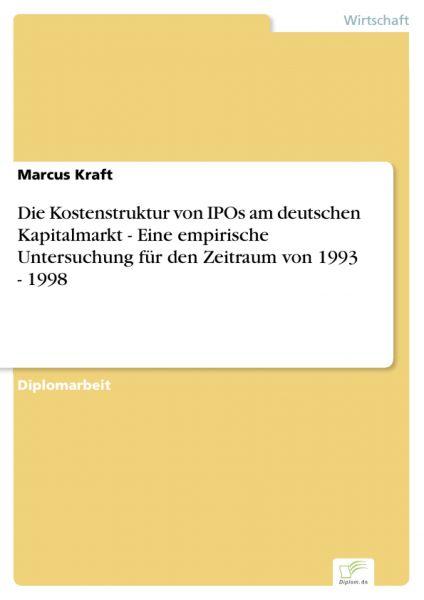 Die Kostenstruktur von IPOs am deutschen Kapitalmarkt - Eine empirische Untersuchung für den Zeitrau