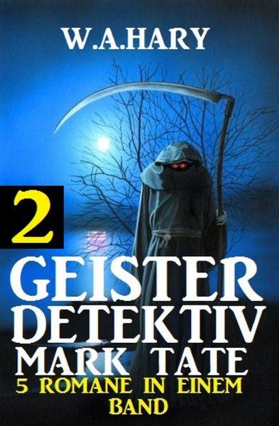 Geister-Detektiv Mark Tate 2 - 5 Romane in einem Band