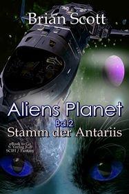 Aliens Planet (Bd.2): Stamm der Antariis