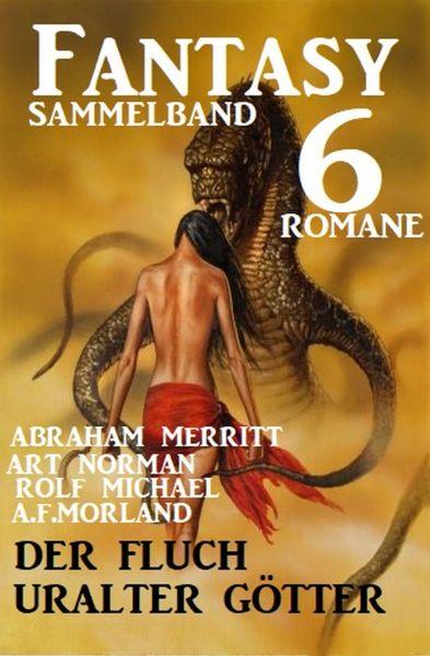 Der Fluch uralter Götter: Fantasy Sammelband 6 Romane