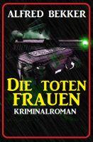 Alfred Bekker Kriminalroman: Die toten Frauen