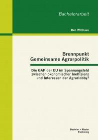 Brennpunkt Gemeinsame Agrarpolitik: Die GAP der EU im Spannungsfeld zwischen ökonomischer Ineffizien