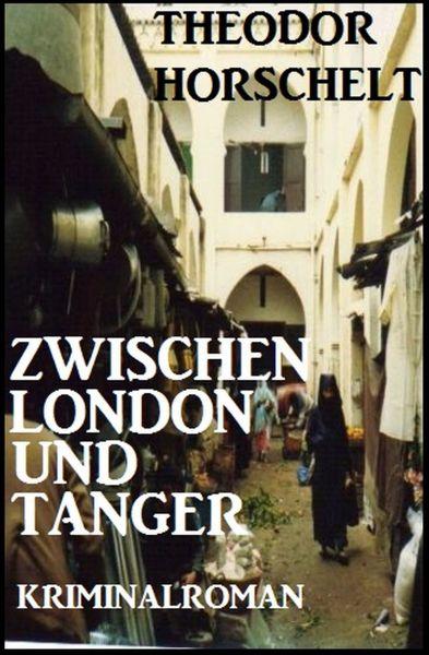 Zwischen London und Tanger: Kriminalroman