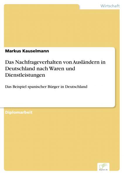 Das Nachfrageverhalten von Ausländern in Deutschland nach Waren und Dienstleistungen