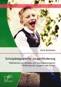 Schulpädagogische Jungenförderung: Maßnahmen zur sozialen und leistungsbezogenen Förderung von Junge