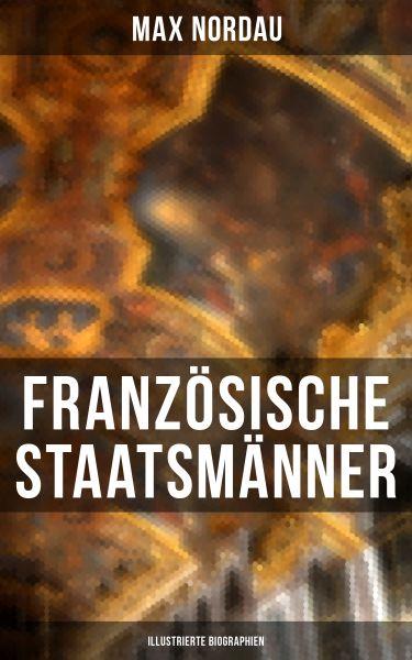 Französische Staatsmänner (Illustrierte Biographien)