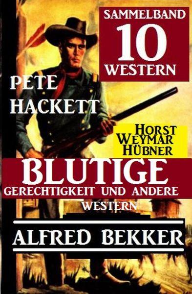 Sammelband 10 Western: Blutige Gerechtigkeit und andere Western