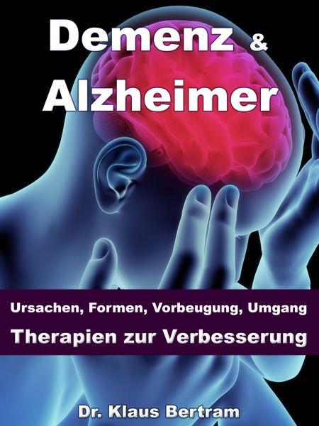 Demenz & Alzheimer – Ursachen, Formen, Vorbeugung, Umgang, Therapien zur Verbesserung