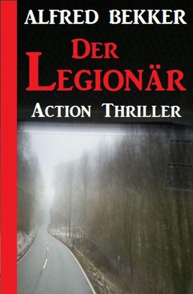Alfred Bekker Action Thriller - Der Legionär