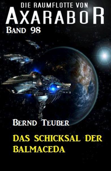 Die Raumflotte von Axarabor - Band 98: Das Schicksal der BALMACEDA