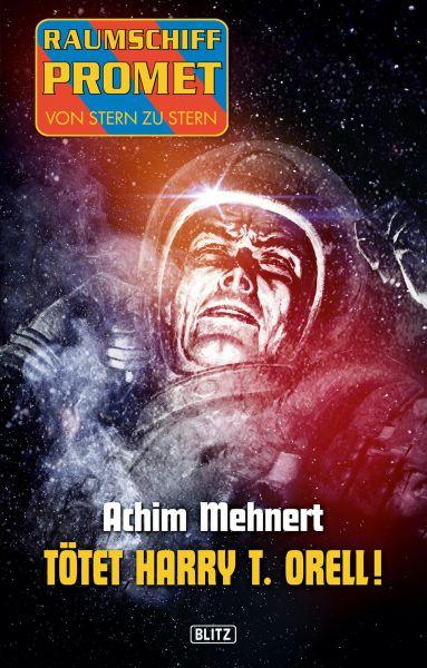 Raumschiff Promet - Von Stern zu Stern 16: Tötet Harry T. Orell!