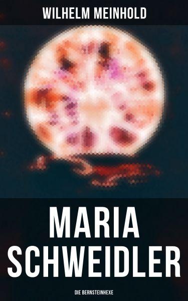 Maria Schweidler: Die Bernsteinhexe
