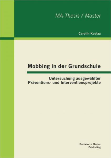 Mobbing in der Grundschule: Untersuchung ausgewählter Präventions- und Interventionsprojekte