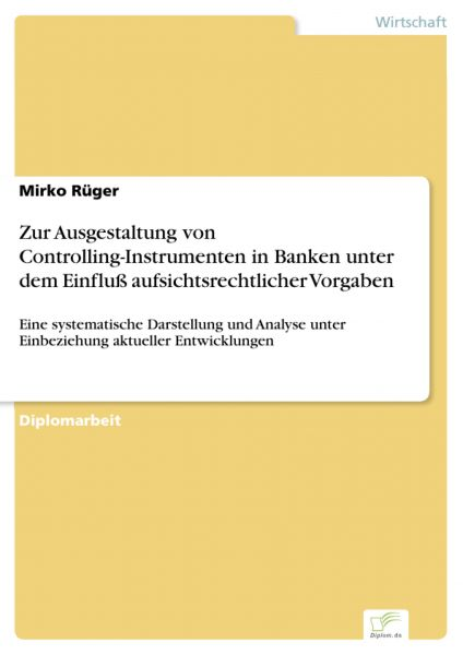Zur Ausgestaltung von Controlling-Instrumenten in Banken unter dem Einfluß aufsichtsrechtlicher Vorg