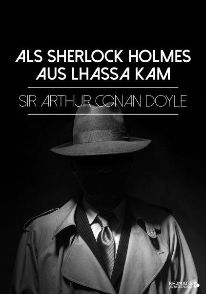 Als Sherlock Holmes aus Lhassa kam