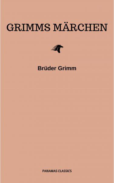 Grimms Märchen (Komplette Sammlung - 200+ Märchen): Rapunzel, Hänsel und Gretel, Aschenputtel, Dornr