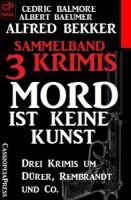 Sammelband 3 Krimis: Mord ist keine Kunst – Drei Krimis um Dürer, Rembrandt und Co.