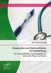Kooperation und Kommunikation im Krankenhaus: Die interdisziplinäre Zusammenarbeit von stationärer P