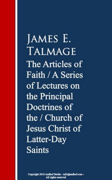The Articles of Faith: A Series of Lectures of Christ of Latter-Day Saints
