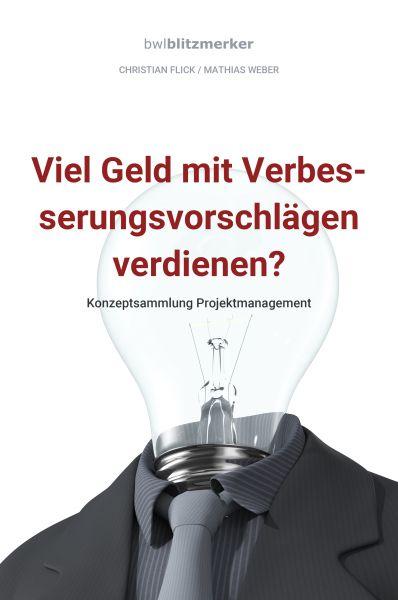 bwlBlitzmerker: Viel Geld mit Verbesserungsvorschlägen verdienen? Konzeptsammlung Projektmanagement