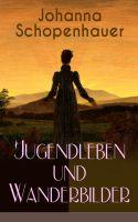 Johanna Schopenhauer: Jugendleben und Wanderbilder